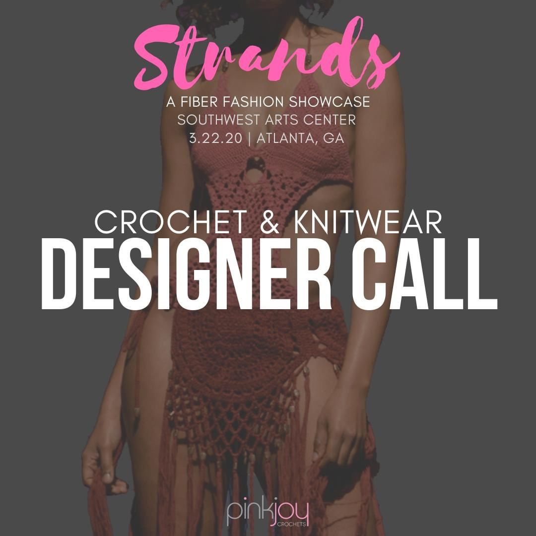 It's that time again! Tag your favorite hookers & knitters. Seeking crochet & knit fashion designers to showcase their creations in Strands 2020, A Fiber Fashion Showcase on March 22, 2020, in Atlanta, GA.  So, if you know anyone that crochets or knits fashionable apparel and/or accessories, tag them on this post.  Interested Designers can apply online at https://www.fiberartsfashion.com/designer-call-2020/.  Feel free to share! TIA